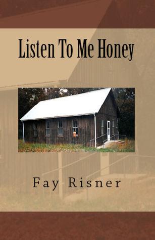 Listen To Me Honey Fay Risner