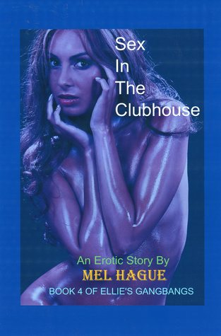 Sex In The Clubhouse, #4 in series Ellies Gangbangs  by  Mel Hague