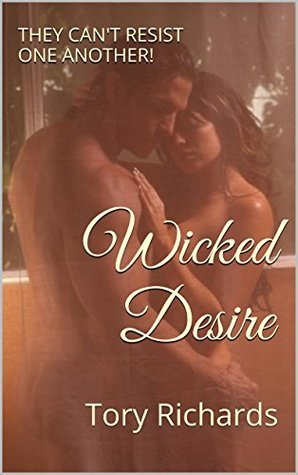 Wicked Desire: Tory Richards  by  Tory Richards