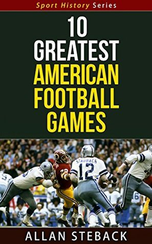 10 Greatest American Football Games - Sport History Series  by  Allan Steback