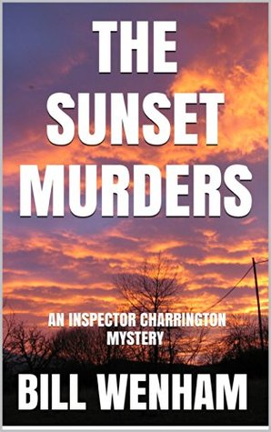 THE SUNSET MURDERS:  AN INSPECTOR CHARRINGTON MYSTERY (THE INSPECTOR CHARRINGTON MYSTERIES Book 3)  by  Bill Wenham