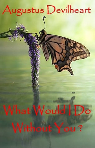 What Would I Do Without You ?  by  Augustus Devilheart