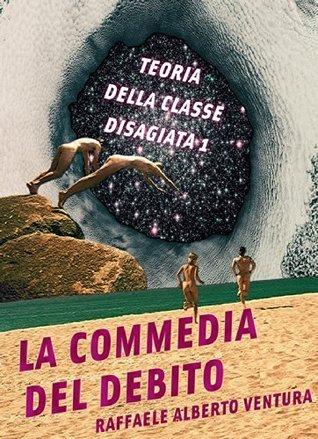 La commedia del debito: Teoria della classe disagiata, 1  by  Raffaele Alberto Ventura