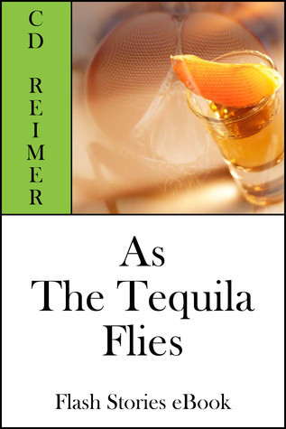 As The Tequila Flies  by  C.D. Reimer