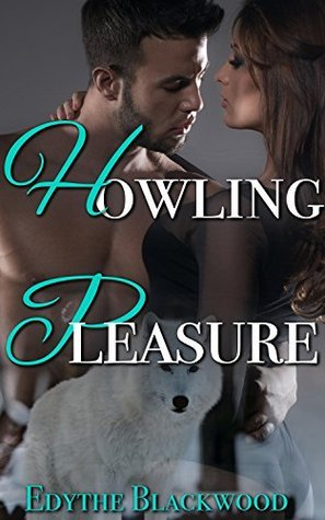 Howling Pleasure (A Paranormal Werewolf Shifter Romance)  by  Edythe Blackwood