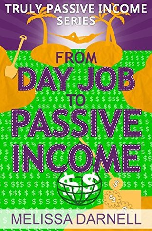 From Day Job to Passive Income (Truly Passive Income Series)  by  Melissa Darnell
