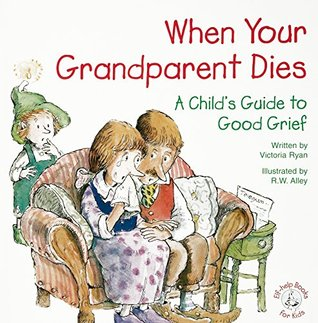 When Your Grandparent Dies: A Childs Guide to Good Grief (Elf-help Books for Kids) Victoria Ryan