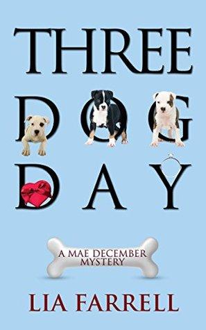 Three Dog Day (A Mae December Mystery Book 3) Lia Farrell