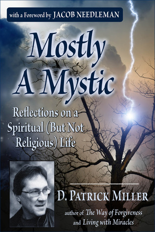 Mostly A Mystic: Reflections on a Spiritual (But Not Religious) Life  by  D. Patrick Miller