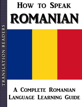 How to Speak Romanian: A Complete Romainian Language Learning Guide  by  Translation Readers