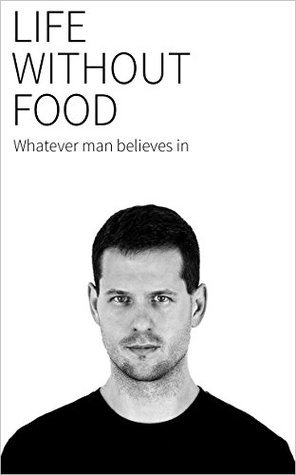 Life without food: Whatever a man believes in  by  Martin Bruncko