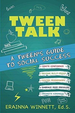 Tween Talk: A Tweens Guide to Social Success (Tween Success Series) Erainna Winnett