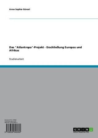 Das Atlantropa-Projekt - Erschließung Europas und Afrikas Anne Sophie Günzel