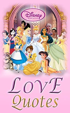 Disney Princess : Princess Love Quotes: Princess Love Quotes from 4 stories, Disney books, Disney books, childrens books (Storybook Collection)  by  Amelia K