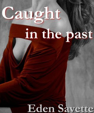 Caught in the Past  by  Eden Savette