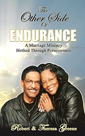 The Other Side of Endurance: A Marriage Ministry Birthed Through Perseverance  by  Robert and Theresa Greene
