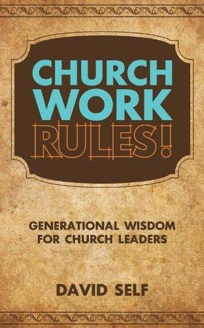Church Work Rules!: Generational Wisdom for Church Leaders David Self