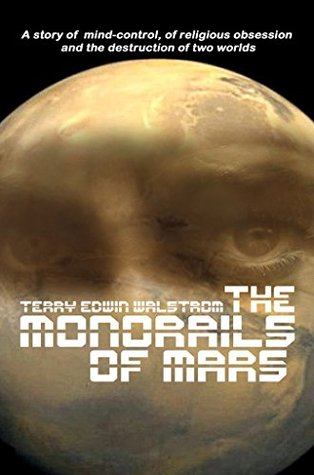 THE MONORAILS OF MARS  by  Terry Walstrom
