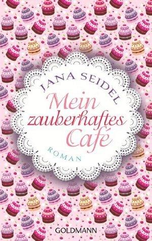 Mein zauberhaftes Café: Roman Jana Seidel