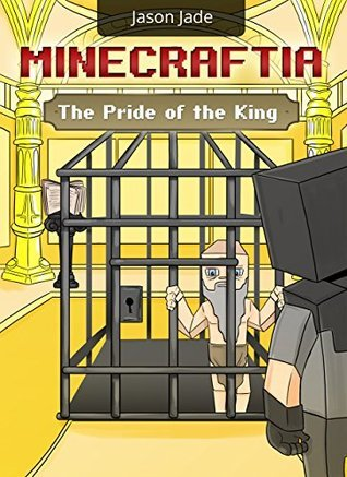 Minecraft: The Pride of the King - Minecraft Book #6 in a Brand New Series of Minecraft Novel Books for Kids! Jason Jade