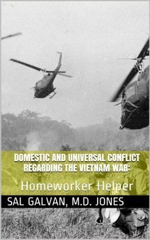 Domestic and Universal Conflict Regarding the Vietnam War: (Homeworker Helper Book 31)  by  Sal Galvan
