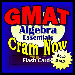GMAT Prep Test ALGEBRA REVIEW Flash Cards--CRAM NOW!--GMAT Exam Review Book & Study Guide (GMAT Cram Now! 2)  by  GMAT Cram Now!