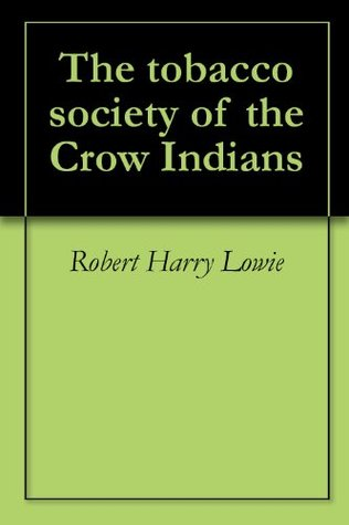 The tobacco society of the Crow Indians  by  Robert Harry Lowie