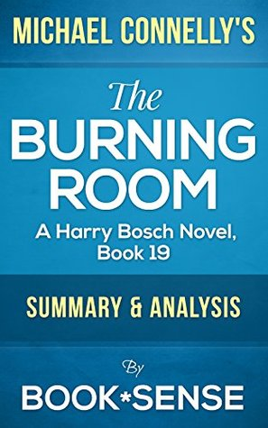 The Burning Room: Michael Connelly (A Harry Bosch Novel, Book 19) | Summary & Analysis by Book*Sense