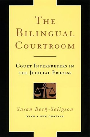 The Bilingual Courtroom: Court Interpreters in the Judicial Process  by  Susan Berk-Seligson