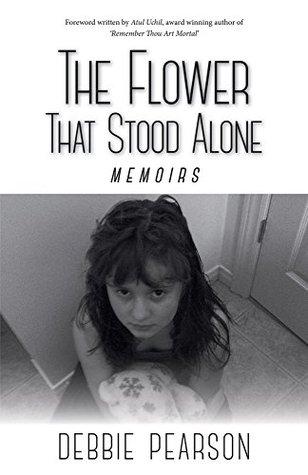 The Flower That Stood Alone: Memoirs Debbie Pearson