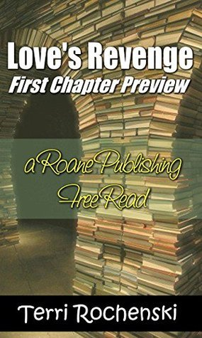 Loves Revenge: A First Chapter Preview  by  Terri Rochenski