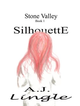 Stone Valley Book 1: Silhouette A.J. Lingle
