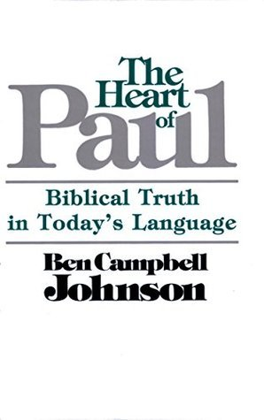 The Heart of Paul: Biblical Truth in Todays Language  by  Ben Campbell Johnson
