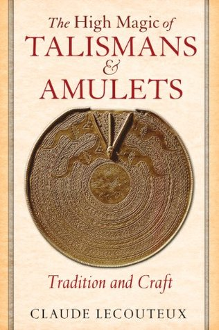 The High Magic of Talismans and Amulets: Tradition and Craft  by  Claude Lecouteux