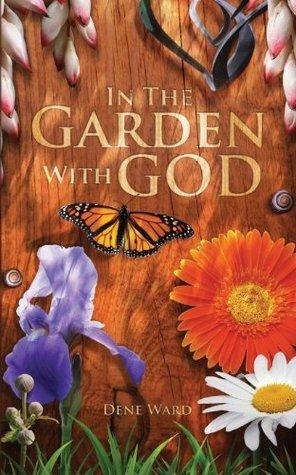 In the Garden with God Dene Ward