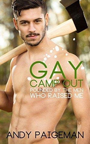 Gay Campout: Pounded By The Men Who Raised Me  by  Andy Paigeman