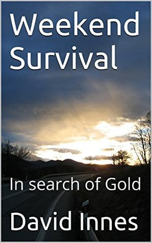 Weekend Survival: In search of Gold  by  David Innes