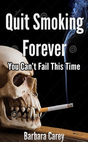 Quit Smoking Forever - You cant fail this time. Barbara Carey