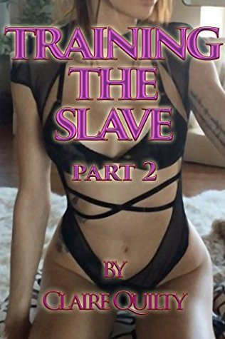 TRAINING THE SLAVE Part 2 Claire Quilty