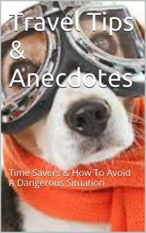 Travel Tips & Anecdotes: Time Savers & How To Avoid A Dangerous Situation Tom Burns