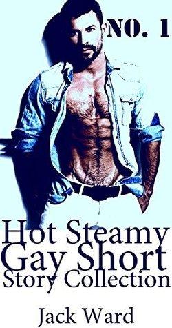 Hot Steamy Gay Short Story Collection No. 1 Jack Ward