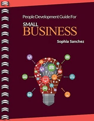 People Development Guide for Small Business  by  Sophia Sanchez