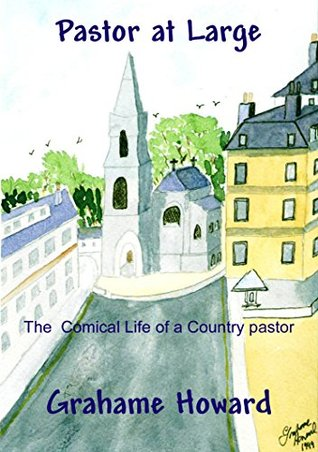 PASTOR AT LARGE - The Comical Life of a Country Pastor  by  Grahame  Howard