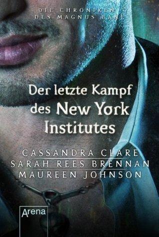 Der letzte Kampf des New Yorker Instituts: Die Chroniken des Magnus Bane (9) Cassandra Clare