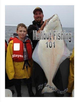 HALIBUT FISHING 101  by  Crash Davis