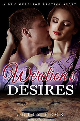 Werelions Desires (BBW Werelion First Time Breeding Paranormal Erotica)  by  Julia Beck