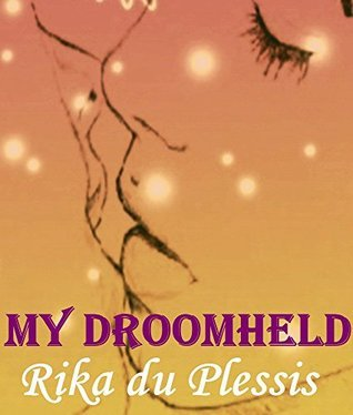 MY DROOMHELD  by  Rika du Plessis