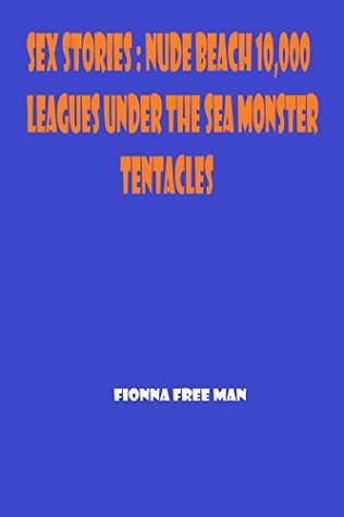 Sex Stories: Nude Beach 10,000 Leagues Under The Sea Monster Tentacles  by  Fionna Free Man