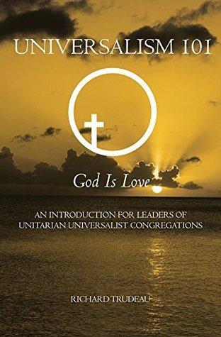 Universalism 101  by  Richard Trudeau