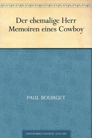Der ehemalige Herr/Memoiren eines Cowboy  by  Paul Bourget